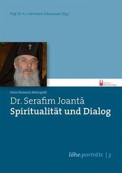 Dr. Serafim Joantă – Spiritualität und Dialog von Hermann,  Schoenauer