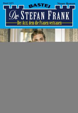 Dr. Stefan Frank 2471 – Arztroman von Frank,  Stefan
