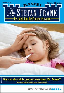 Dr. Stefan Frank 2479 – Arztroman von Frank,  Stefan