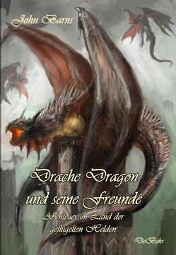 Drache Dragon und seine Freunde – Abenteuer im Land der geflügelten Helden von Barns,  John