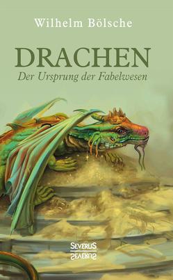 Drachen – Der Ursprung der Fabelwesen von Bölsche,  Wilhelm