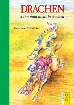 Drachen kann man nicht bewachen von Sklenitzka,  Franz Sales