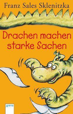 Drachen machen starke Sachen von Sklenitzka,  Franz S