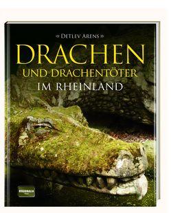 Drachen und Drachentöter im Rheinland von Arens,  Detlev