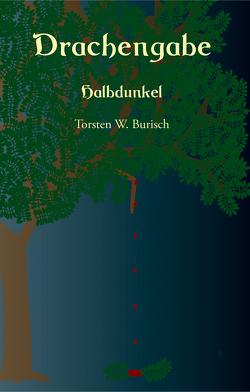 Drachengabe – Halbdunkel von Burisch,  Torsten W.