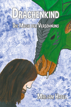 Drachenkind – Die Magie der Versöhnung von Habel,  Mirijam