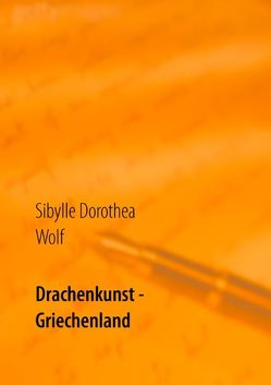Drachenkunst – Griechenland von Wolf,  Sibylle Dorothea