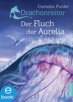 Drachenreiter 3. Der Fluch der Aurelia von Funke,  Cornelia, Schnettler,  Tobias