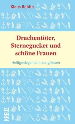 Drachentöter, Sternegucker und schöne Frauen von Reblin,  Dr. Klaus