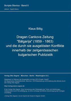"""Dragan Cankovs Zeitung """"Bălgarija"""" (1859-1863) und die durch sie ausgelösten Konflikte innerhalb der zeitgenössischen bulgarischen Publizistik von Billig,  Klaus"""