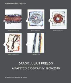 Drago Julius Prelog – Eine gemalte Biographie 1959–2019 von Heilingsetzer,  Semirah, Hilger,  Wolfgang, Hochleitner,  Martin, Prelog,  Drago J, Prelog,  Drago Julius