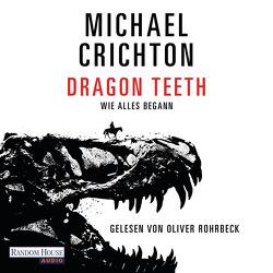 Dragon Teeth – Wie alles begann von Berr,  Klaus, Crichton,  Michael, Rohrbeck,  Oliver