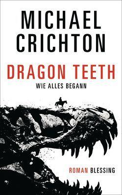Dragon Teeth – Wie alles begann von Berr,  Klaus, Crichton,  Michael