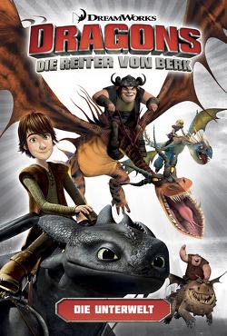 Dragons – Die Reiter von Berk 6: Die Unterwelt von Digikore, Furman,  Simon, Georgiou,  Bambos, Nazif,  Iwan, Pereyra,  Nestor