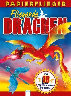 Dragons. Drachenstarke Papierflieger von Dobbyn,  Nigel, Hawcock,  David, Moon,  Jessica, Obley,  Arpad, Runschke,  Nadja, Sully,  Katherine, Ward,  Simon