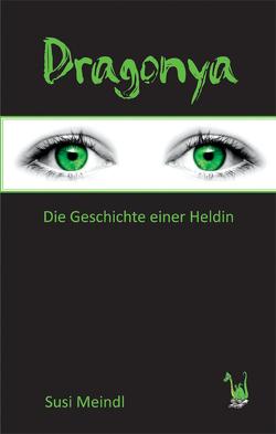 Dragonya – Die Geschichte einer Heldin von Meindl,  Susi