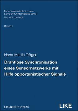 Drahtlose Synchronisation eines Sensornetzwerks mit Hilfe opportunistischer Signale. von Heuberger,  Albert, Tröger,  Hans-Martin