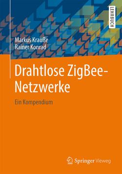 Drahtlose ZigBee-Netzwerke von Konrad,  Rainer, Krauße,  Markus