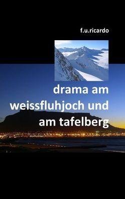 Drama am Weissfluhjoch und am Tafelberg von Ricardo,  F.U.