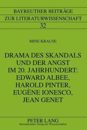 Drama des Skandals und der Angst im 20. Jahrhundert: Edward Albee, Harold Pinter, Eugène Ionesco, Jean Genet von Krause,  Mine