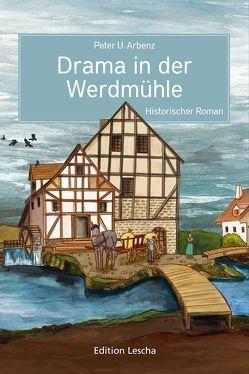 Drama in der Werdmühle von Arbenz,  Peter U.