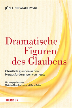 Dramatische Figuren des Glaubens von Moosbrugger,  Mathias, Niewiadomski,  Józef, Peter,  Karin