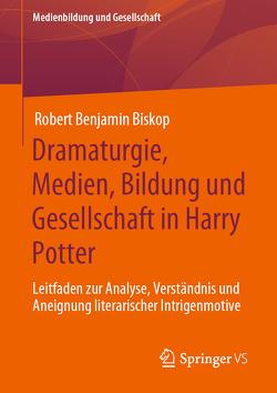 Dramaturgie, Medien, Bildung und Gesellschaft in Harry Potter von Biskop,  Robert Benjamin