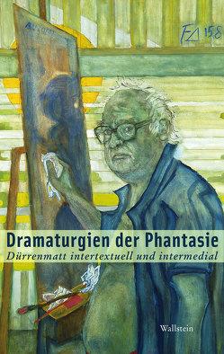 Dramaturgien der Phantasie von Gasser,  Peter, Rusterholz,  Peter, Schnyder,  Peter, Weber,  Ulrich