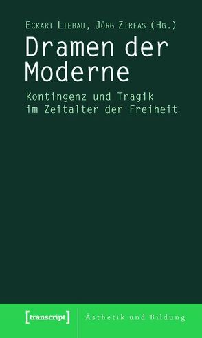 Dramen der Moderne von Liebau,  Eckart, Zirfas,  Jörg