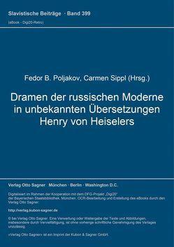 Dramen der russischen Moderne in unbekannten Übersetzungen Henry von Heiselers von Poljakov,  Fedor B, Sippl,  Carmen