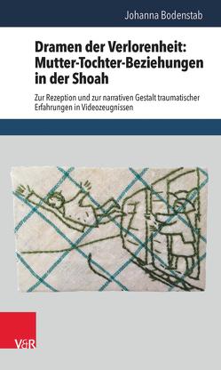 Dramen der Verlorenheit: Mutter-Tochter-Beziehungen in der Shoah von Bodenstab,  Johanna