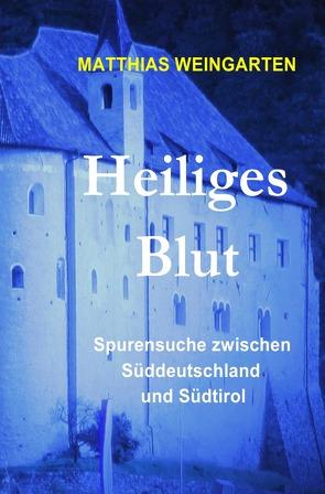Dramen, Tragödien, Thriller aus Vergangenheit und Gegenwart / Heiliges Blut von Sprißler,  Matthias