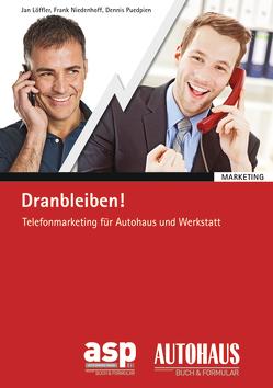 Dranbleiben! – Telefonmarketing für Autohaus und Werkstatt von Löffler,  Jan, Niedenhoff,  Frank, Puedpien,  Dennis