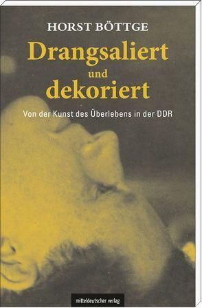 Drangsaliert und dekoriert von Böttge,  Horst