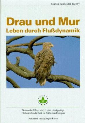 Drau und Mur – Leben durch Flussdynamik von Resch,  Jürgen, Schneider-Jacoby,  Martin, Thielcke,  Gerhard