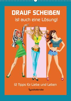 Drauf Scheißen ist auch eine Lösung! 12 Tipps für Liebe und Leben (Wandkalender 2021 DIN A2 hoch) von Hurley,  Rose