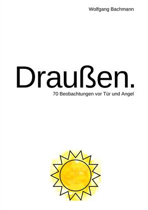 Draußen. von Bachmann,  Wolfgang