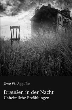 Draußen in der Nacht von Appelbe,  Uwe W.