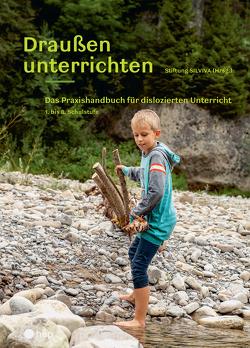Draußen unterrichten (Ausgabe für Österreich) von Stiftung SILVIVA