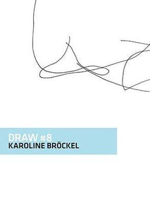 DRAW #8 Karoline Bröckel von Bröckel,  Karoline, Schattauer,  Nora