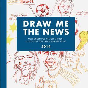 DRAW ME THE NEWS 2014 von von der Heide,  Sarah
