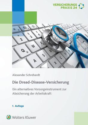 Dread-Disease-Versicherung- Ein alternatives Vorsorgeinstrument von Schrehardt,  Alexander