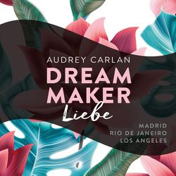 Dream Maker – Liebe (Dream Maker 4) von Ails,  Friederike, Carlan,  Audrey, Hofer,  Alicia, Macht,  Sven, Sipeer,  Christiane