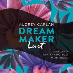 Dream Maker – Lust von Ails,  Friederike, Carlan,  Audrey, Hofer,  Alicia, Macht,  Sven, Sipeer,  Christiane