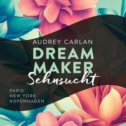 Dream Maker – Sehnsucht von Ails,  Friederike, Carlan,  Audrey, Hofer,  Alicia, Macht,  Sven, Sipeer,  Christiane