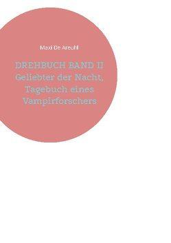 DREHBUCH BAND II Geliebter der Nacht, Tagebuch eines Vampirforschers von De Areuhl,  Maxi