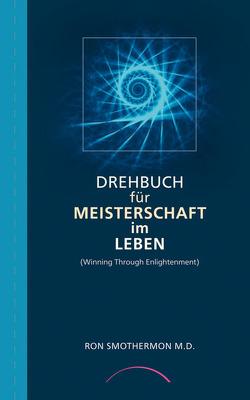 Drehbuch für Meisterschaft im Leben von Osten,  Dr. Henning von der, Smothermon,  Ron