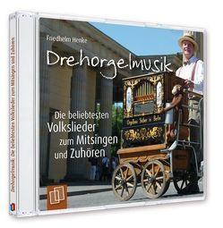 Drehorgelmusik: Die beliebtesten Volkslieder zum Mitsingen und Zuhören von Henke,  Friedhelm
