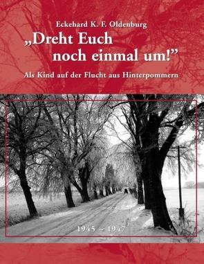 Dreht Euch noch einmal um! von Oldenburg,  Eckehard K. F.