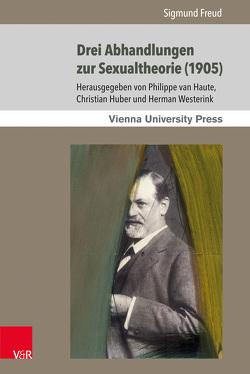 Drei Abhandlungen zur Sexualtheorie (1905) von Freud,  Sigmund, Huber,  Christian, van Haute,  Philippe, Westerink,  Herman